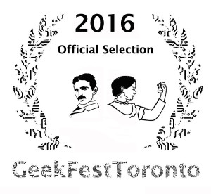 Official Selection 1st Annual GeekFest Toronto February 14, 2016